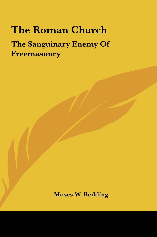 The Roman Church: The Sanguinary Enemy Of Freemasonry PDF