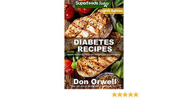 Diabetes Recipes: Over 295 Diabetes Type2 Low Cholesterol Whole Foods Diabetic Eating Recipes full of Antioxidants and Phytochemicals (Diabetes Recipes Natural Weight Loss Transformation Book 20)