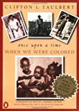 Once upon a Time When We Were Colored, Clifton L. Taulbert, 0140244778