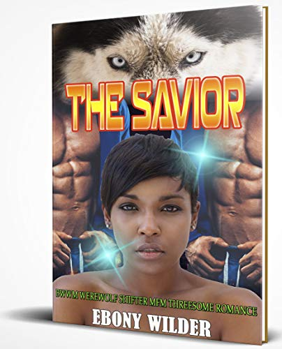 The Savior: BWWM Werewolf Shifter MFM Threesome Romance -