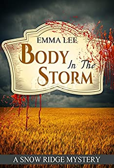 Body In The Storm: A Small Town Mystery (Snow Ridge Mysteries Book 3) by [Lee, Emma]
