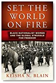Set the World on Fire: Black Nationalist Women and the Global Struggle for Freedom (Politics and Culture in Modern America)