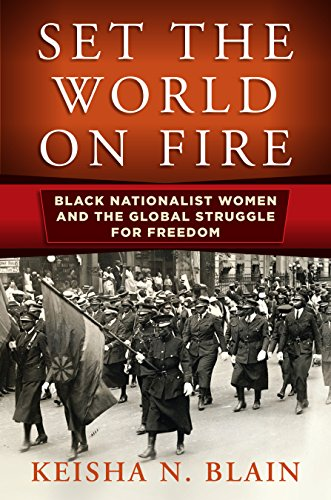 (Set the World on Fire: Black Nationalist Women and the Global Struggle for Freedom (Politics and Culture in Modern America))