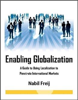 Enabling Globalization: A Guide to Using Localization to Penetrate International Markets by [Freij, Nabil, Froats, Molly]