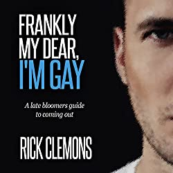 Frankly My Dear I'm Gay: A Late Bloomers Guide to Coming Out