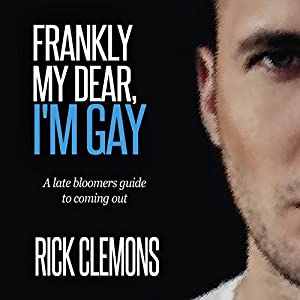 Frankly My Dear I'm Gay: A Late Bloomers Guide to Coming Out Audiobook