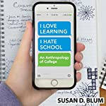 I Love Learning; I Hate School: An Anthropology of College | Susan D. Blum