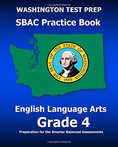 WASHINGTON TEST PREP SBAC Practice Book English Language Arts Grade 4: Preparation for the Smarter Balanced ELA/Literacy Assessments