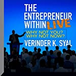 The Entrepreneur Within LIVE: Why Not You? Why Not Now? | Verinder Syal