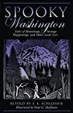 Spooky Washington: Tales Of Hauntings, Strange Happenings, And Other Local Lore