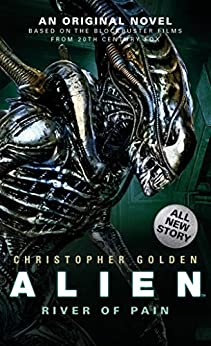Alien: River of Pain (Novel #3) by [Golden, Christopher]