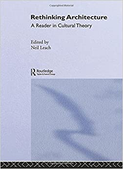 Book Rethinking Architecture: A Reader in Cultural Theory