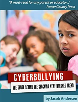 Cyberbullying: The Truth Behind the Shocking New Internet Trends by [Andersen, Jacob]