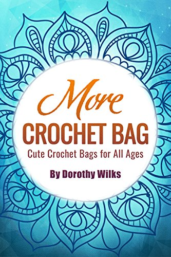 More Crochet Bags: Cute Crochet Bags for All Ages