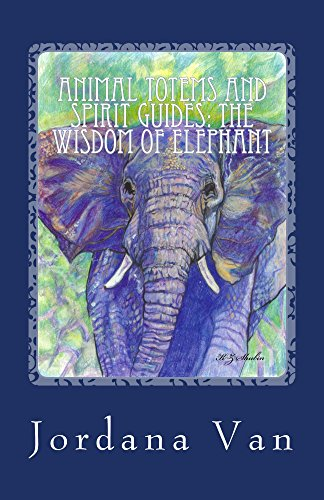Animal Totems and Spirit Guides: The Wisdom of (Animal Totems Elephant)