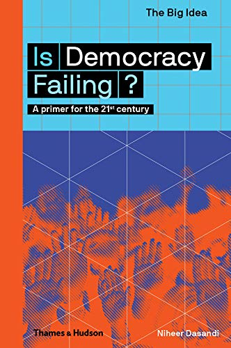Is Democracy Failing?: A Primer for the 21st Century (The Big Idea Series)