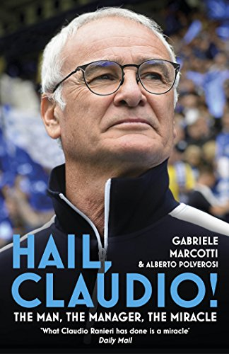 Amazon hail claudio the man the manager the miracle the man the manager the miracle by marcotti fandeluxe Document