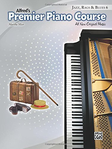 Premier Piano Course -- Jazz, Rags & Blues, Bk 6: All New Original Music (Alfred Jazz Rags)