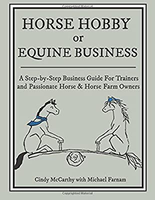 Horse Hobby or Equine Business: A Step-by-Step Business Guide for Trainers and Passionate Horse & Horse Farm Owners