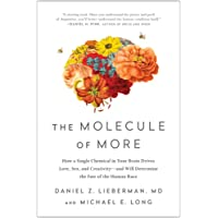 The Molecule of More: How a Single Chemical in Your Brain Drives Love, Sex, and Creativity―and Will Determine the Fate…