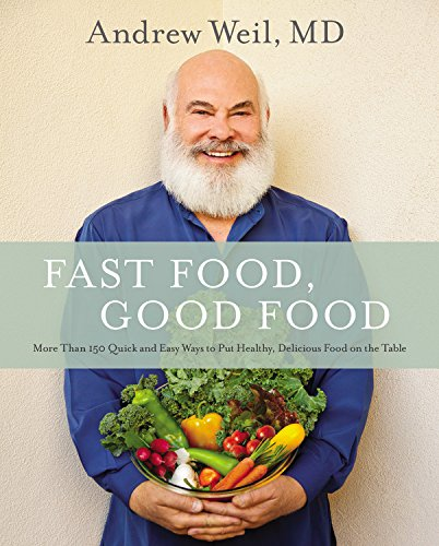 Fast Food, Good Food: More Than 150 Quick and Easy Ways to Put Healthy, Delicious Food on the Table - Winner of the IACP Health & Special Diet AwardDelicious nutritious quick and easy recipes from bestselling author Dr Andrew Weil