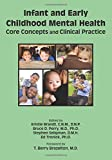 Infant and Early Childhood Mental Health: Core Concepts and Clinical Practice