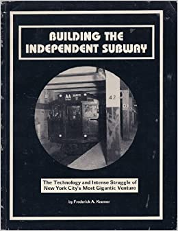 Building the Independent Subway by Frederick A. Kramer (1990-06-02)