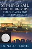 img - for Setting Sail for the Universe: Astronomers and their Discoveries book / textbook / text book