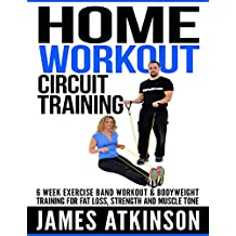 HOME WORKOUT CIRCUIT TRAINING: 6 week exercise band workout & bodyweight training for fat loss, strength and muscle tone