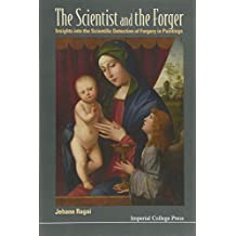 SCIENTIST AND THE FORGER, THE: INSIGHTS INTO THE SCIENTIFIC DETECTION OF FORGERY IN PAINTINGS