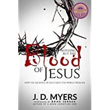 Nothing but the Blood of Jesus: How the Sacrifice of Jesus Saves the World from Sin