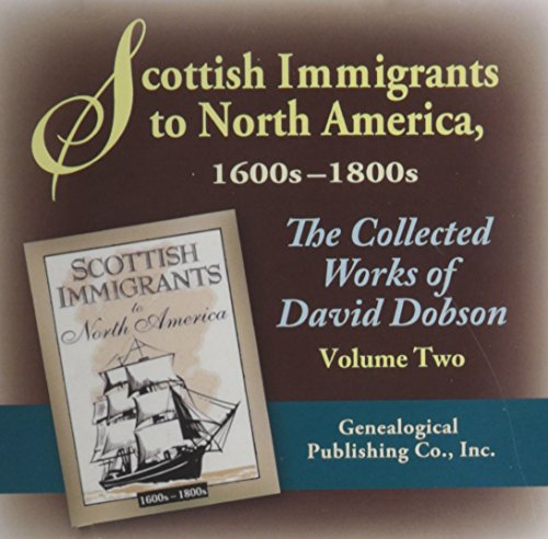2: Scottish Immigrants to North America, 1600s-1800s. the Collected Works of David Dobson.