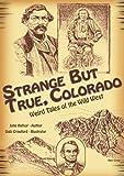 Strange but True, Colorado: Weird Tales of the Wild West