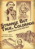 Strange but True, Colorado: Weird Tales of the Wild West