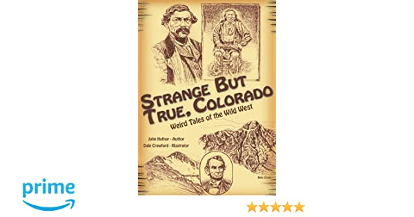 Strange But True Colorado Weird Tales Of The Wild West John