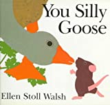 You Silly Goose, Ellen Stoll Walsh, 0152998659