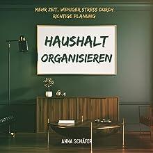 Haushalt Organisieren: Mehr Zeit, weniger Stress durch richtige Planung Hörbuch von Anna Schäfer Gesprochen von: Patrick Khatrao