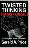 Twisted Thinking Transformed, Gerald A Price, 0976541203