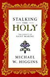 Stalking the Holy, Michael W. Higgins, 0887841813