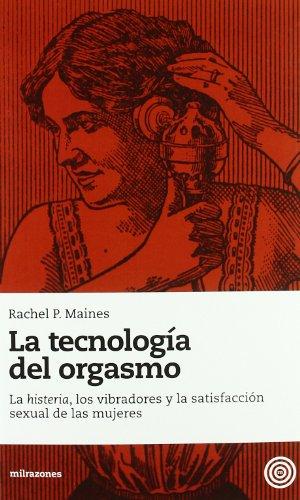 Libro La Tecnologa Del Orgasmo La Histeria Los Vibradores Y La