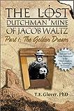 The Lost Dutchman Mine of Jacob Waltz, Part 1: The Golden Dream
