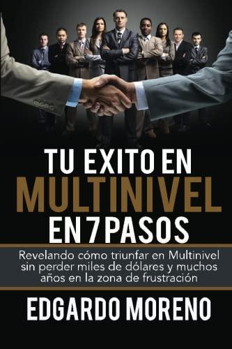 Tu Exito en Multinivel en 7 pasos: Revelando como triunfar en Multinivel sin perder miles de dolares y muchos años  en la zona de frustracion (Spanish Edition) [Edgardo Moreno] (Tapa Blanda)