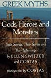 Greek Myths: Gods, Heroes and Monsters: Their Sources, Their Stories and Their Meanings