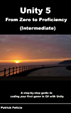 Unity 5 From Zero to Proficiency (Intermediate): A step-by-step guide to coding your first game in C# with Unity. (English Edition)