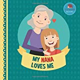 My Nana Loves Me: A Picture Book for Young Children and Grandparents; Girl Version (Personalized Grandparent Books for Girls)