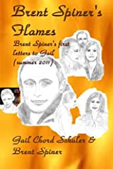 Brent Spiner's Flames: Brent Spiner's first letters to Gail (summer 2011) Paperback