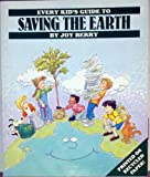 Every Kid's Guide to Saving the Earth, Joy Wilt Berry, 0824985540