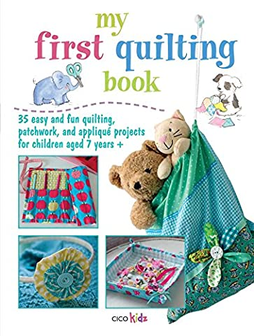 My First Quilting Book: 35 easy and fun sewing projects - First Quilt Book