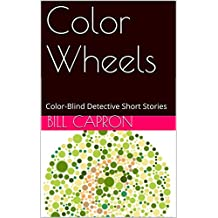Color Wheels: Color-Blind Detective Short Stories (The Color-Blind Detective Book 5)