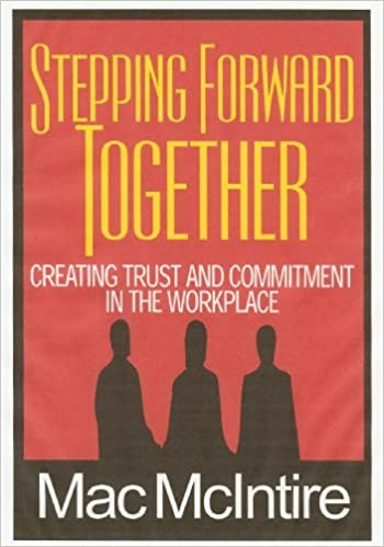 Stepping Forward Together: Creating Trust and Commitment in the Workplace by Mac McIntire (2007-01-12)